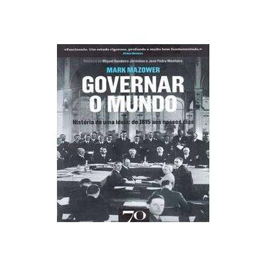 Governar o mundo: História de uma ideia: de 1815 aos nossos dias - Mark Mazower - 9789724418964