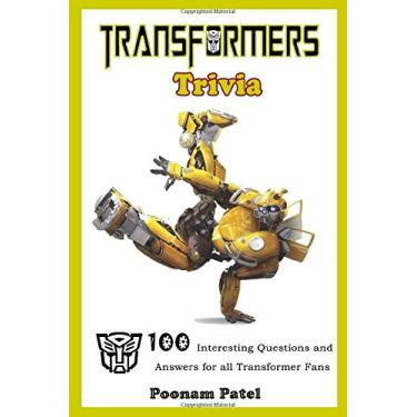 Transformer Trivia: 100 Interesting Questions and Answers for all Transformer Fans