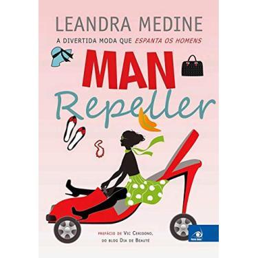 Man Repeller - A Divertida Moda Que Espanta Os Homens - Medine, Leandra - 9788581634913