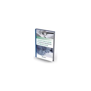 Um Guia para o Leitor de Artigos Científicos na Área da Saúde - Luiz Francisco Marcopito - 9788538804703