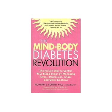 The Mind-Body Diabetes Revolution: The Proven Way to Control Your Blood Sugar by Managing Stress, Depression, Anger and Other Emotions (Marlowe Diabetes Library)