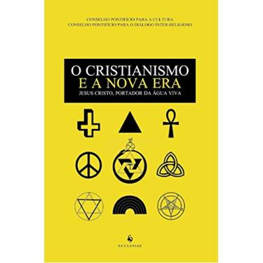 O Cristianismo e A Nova Era - Jesus Cristo, Portador da Água Viva - Para A Cultura, Conselho Pontifíco; Para O Diálogo Inter-religioso, Conselho Pont - 9788563160508
