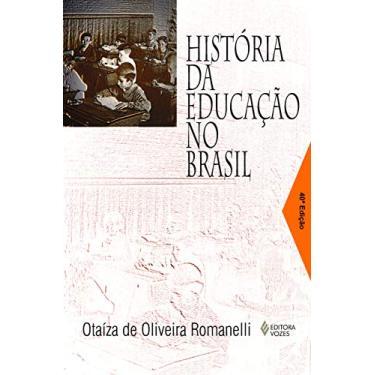História da Educação no Brasil - Romanelli, Otaiza De Oliveira - 9788532602459