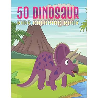 50 Dinosaur Kids Coloring Book: Dinosaurs Coloring Book for Kids, Teens, Toddlers Perfect Coloring Book Gift for Boys & Girls Vol-1