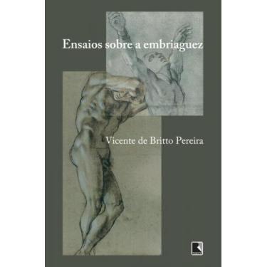 Ensaios Sobre A Embriaguez - Pereira, Vicente De Britto - 9788501401816