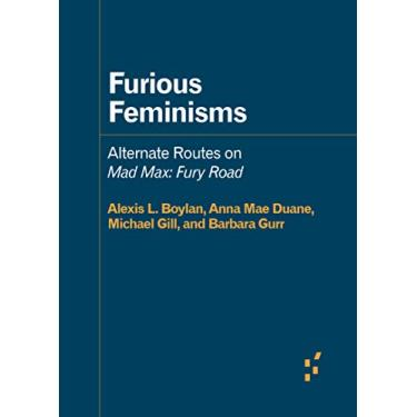 Furious Feminisms: Alternate Routes on Mad Max: Fury Road
