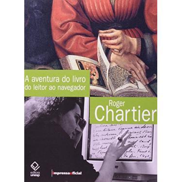 A Aventura do Livro do Leitor ao Navegador - Chartier, Roger - 9788571392236