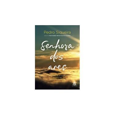 Senhora Dos Ares – A Jornada de Um Jovem Em Busca de Autoconhecimento e Fé - Siqueira, Pedro - 9788543104867