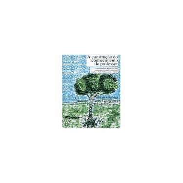 A Construção do Conhecimento do Professor - Maurício Lindenmeyer Barbieri - 9788586699245