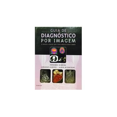Guia de Diagnóstico por Imagem - Fernando Moreira - 9788535286335