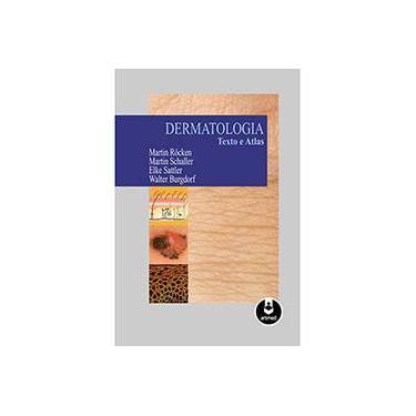 Dermatologia - Texto e Atlas - Röcken, Martin; Schaller, Martin; Sattler, Elke; Burgdorf, Walter - 9788582710432