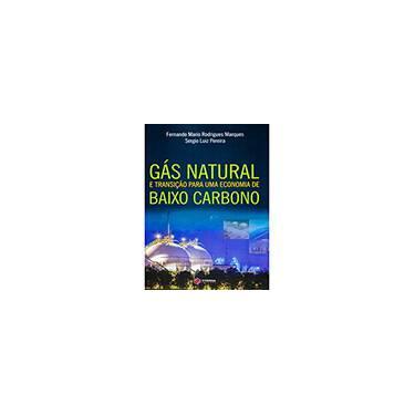 Gás Natural e Transição Para Uma Economia de Baixo Carbono - Marques, Fernando Mario Rodrigues; Pereira, Sergio Luiz - 9788568483145