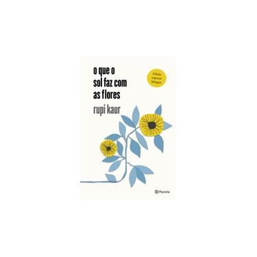 O que o sol faz com as flores - Rupi Kaur - 9788542214628