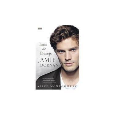 Jamie Dornan: Tons de Desejo - Alice Montgomery - 9788576849025