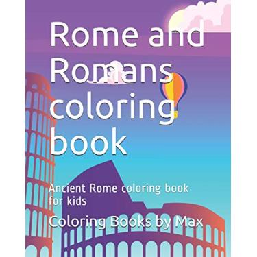 Rome and Romans coloring book: Ancient Rome coloring book for kids