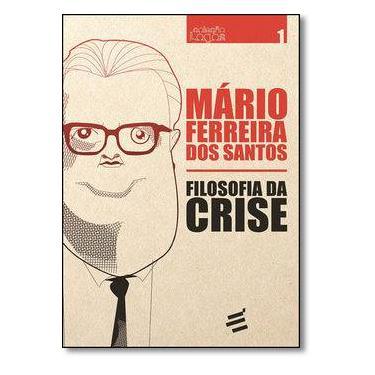 Filosofia da Crise - Vol.1 - Coleção Logos - Mário Ferreira Dos Santos - 9788580332834