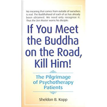 If You Meet the Buddha on the Road, Kill Him: The Pilgrimage of Psychotherapy Patients