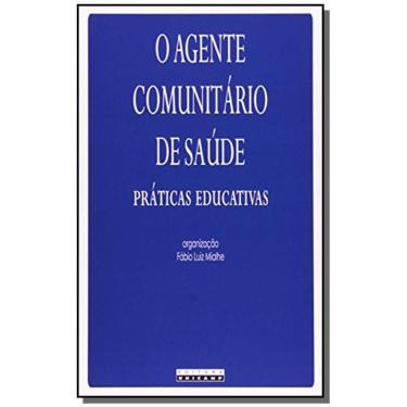 Agente Comunitario de Saude: Praticas Educativas, O - Fabio Luiz Mialhe - 9788526809314