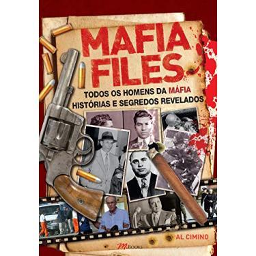 Mafia Files: Todos os Homens da Máfia Histórias e Segredos Revelados - Al Cimino - 9788576802877