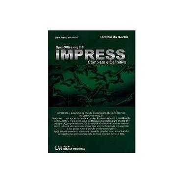 Openoffice.org 2.0 - Impress - Completo e Definitivo - Série Free - Vol. 4 - Rocha, Tarcízio Da - 9788573935066