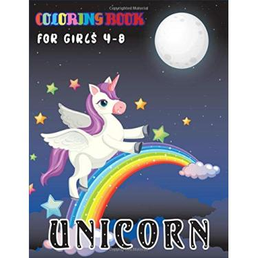 Unicorn Coloring Book for Girls 4-8: A Perfect Stress Relieving Unicorn Coloring Book With Funny High Quality Images For All Ages(Volume 1)
