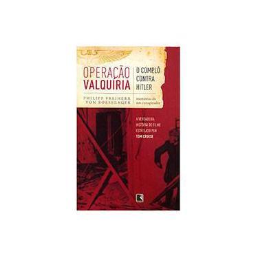 Operação Valquíria - O Complô Contra Hitler - Memórias de um Conspirador - Von Boeselager, Philip Freiher; - 9788501082978