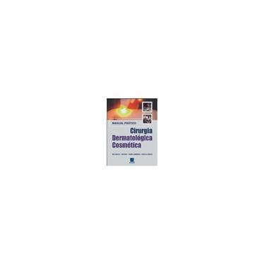 Cirurgia Dermatologica Cosmetica. Manual Prático - Capa Comum - 9788537202821
