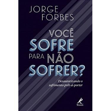 Você Sofre Para não Sofrer? - Jorge Forbes - 9788520450314
