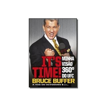 It's Time Minha Visão 360º do UFC - Buffer, Bruce; Buffer, Bruce - 9788504018479