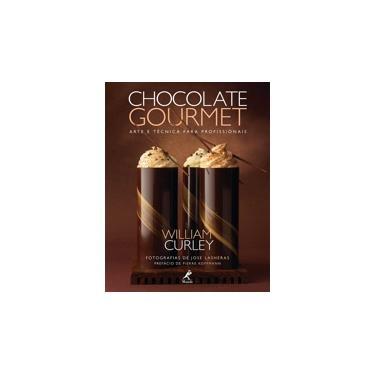 Chocolate Gourmet - Arte e Técnica Para Profissionais - Curley, William - 9788520436639