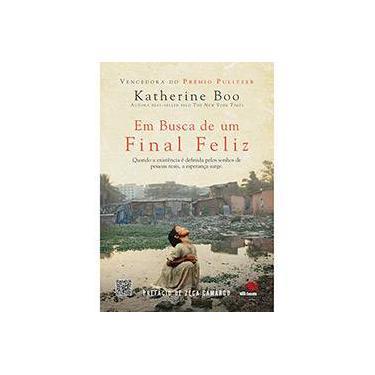 Em Busca de Um Final Feliz - Vida, Morte e Esperança Entre Os Barracos de Mumbai - Boo, Katherine - 9788581630328