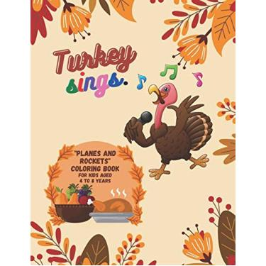 "Turkey Sings: ""PLANES and ROCKETS"" Coloring Book, Activity Book for Kids, Aged 4 to 8 Years, Large 8.5 x 11 inches, Beautiful, Cute Pictures, Keep Improve Pencil Grip, Help Relax, Soft Cover"