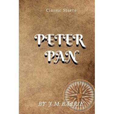 Classic Starts Peter Pan BY J. M. BARRIE: The Annotated Peter Pan