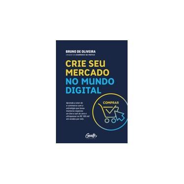 Crie Seu Mercado No Mundo Digital - Aprenda A Viver De Ecommerce Com A Estratégia Que Levou Inúmeros Negócios On-Line A - Oliveira, Bruno De - 9788545202684