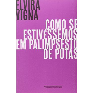 Como Se Estivéssemos em Palimpsesto de Putas - Elvira Vigna - 9788535927399