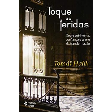 Toque as Feridas. Sobre Sofrimento, Confiança e a Arte da Transformação - Tomás Halík - 9788532652461