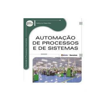 Automação de Processos e de Sistemas - Série Eixos - Guilherme Eugênio Filippo Fernandes Filho - 9788536507767