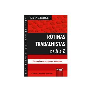 Rotinas Trabalhistas de A a Z: Revista e Atualizada de Acordo com a Reforma Trabalhista - Gilson Gonçalves - 9788536278513