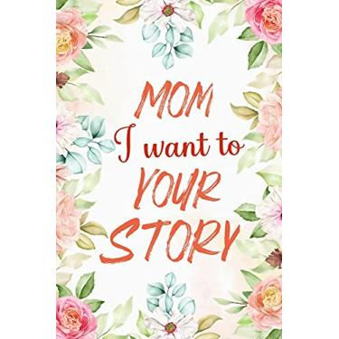 Imagem de Mom I Want to Hear Your Story: Awesome Share Her Life & Her Love 100 plus question all about wonderful memory