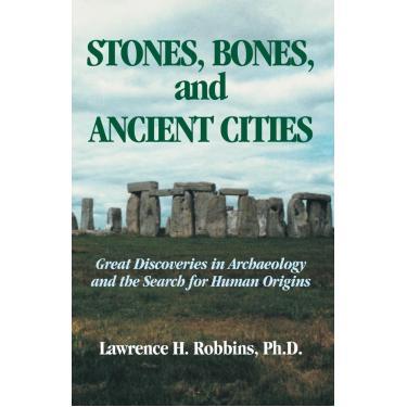 Stones, Bones, And Ancient Cities