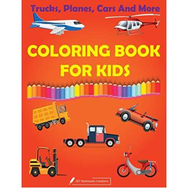 Trucks, Planes and Cars Coloring Book For Kids: Cars, Trucks, tractors, vehicles coloring book for kids & toddlers - activity books for preschooler - ... 40 pages, 8.5 x 11, Soft Cover, Glossy Finish