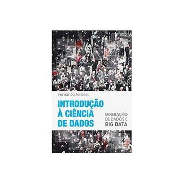Introdução a Ciência de Dados. Mineração de Dados e Big Data - Fernando Amaral - 9788576089346