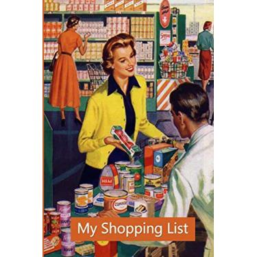 """My Shopping List: Retro Grocery List Notebook 6""""x 9"""" 100 Pages Plan Your Weekly Shopping Take the Stress Out of Your Shopping Trips"""