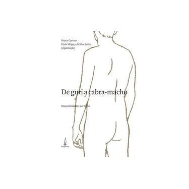 De Guri a Cabra Macho. Masculinidades no Brasil - Marcio Caetano - 9788583160571