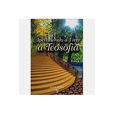 Aprendendo a Viver a Teosofia - Burnier, Radha - 9788585961909