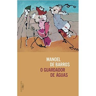 O Guardador De Águas - Barros, Manoel De - 9788556520456