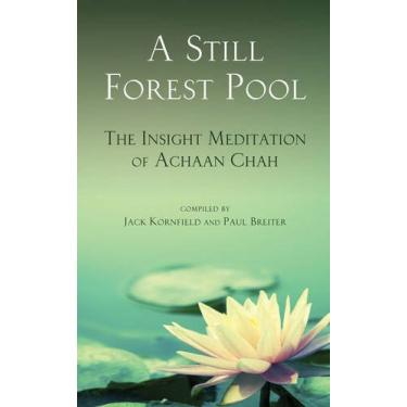 A Still Forest Pool: The Insight Meditation of Achaan Chah: 0000