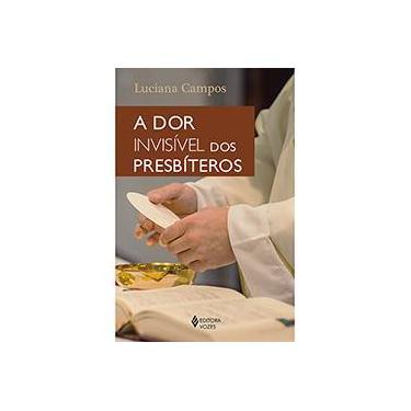 A Dor Invisível dos Presbíteros - Luciana Campos - 9788532657374