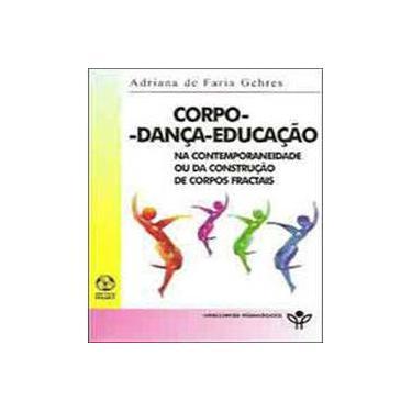 Corpo. Dança. Educação - Adriana De Faria Geheres - 9789727719402