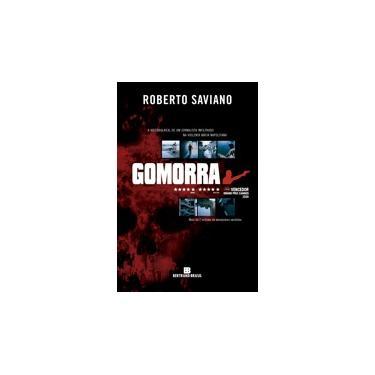 Gomorra - A História Real de um Jornalista Infiltrado na Violenta Máfia Napolitana - Saviano, Roberto - 9788528613681